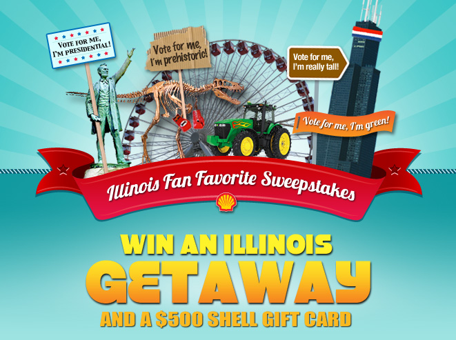 Illinois Fan Favorite Sweepstakes.  Win an Illinois Getaway and a $500 Shell Gift Card.