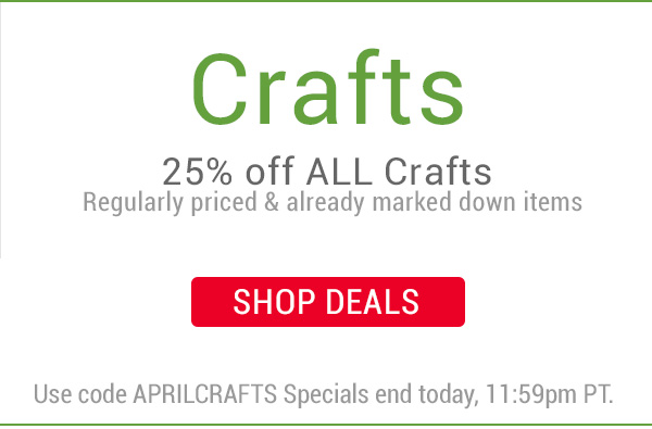 25% off all Crafts, including regularly priced and already marked down items!