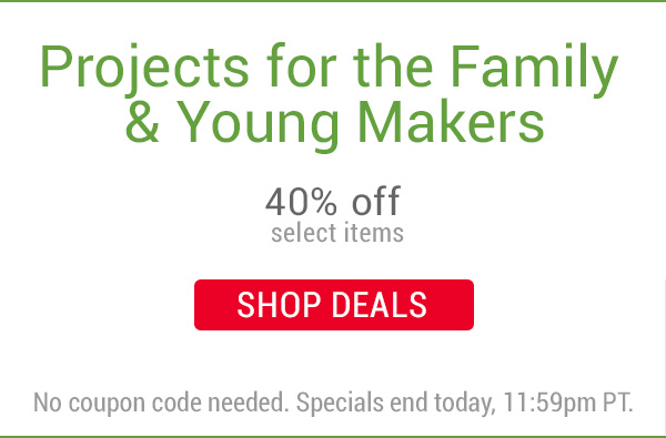 40% off Projects for the Family and Young Makers!